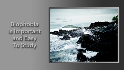 Biophobia Is Important And Easy To Study