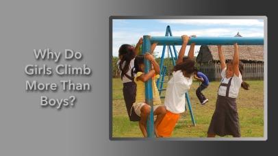 Why Do Girls Climb More Than Boys?